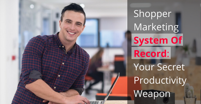 7 Ways A Shopper Marketing System Of Record Will Boost Your Team Productivity