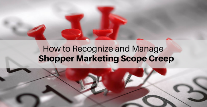 How to recognize and manage shopper marketing scope creep (1).png