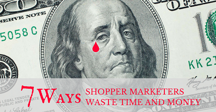 How your Shopper marketing team wastes money and time.png