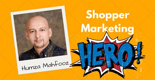 Humza Mahfooz - Shopper Marketing Hero