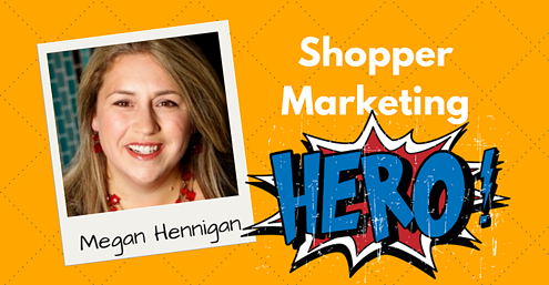 Megan Hennigan - Shopper Marketing Hero