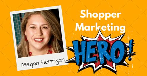 Megan Hennigan - Shopper Marketing Hero