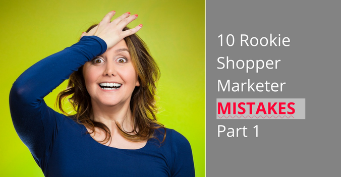 Rookie Shopper Marketers' Mistakes Part 1