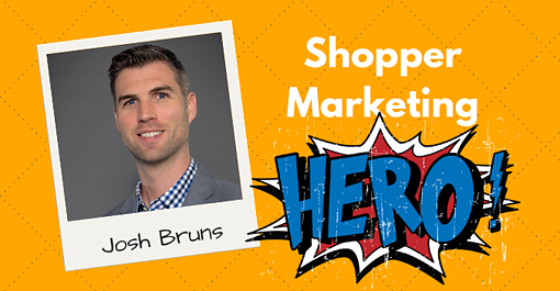 Josh Bruns Shopper Marketing Hero