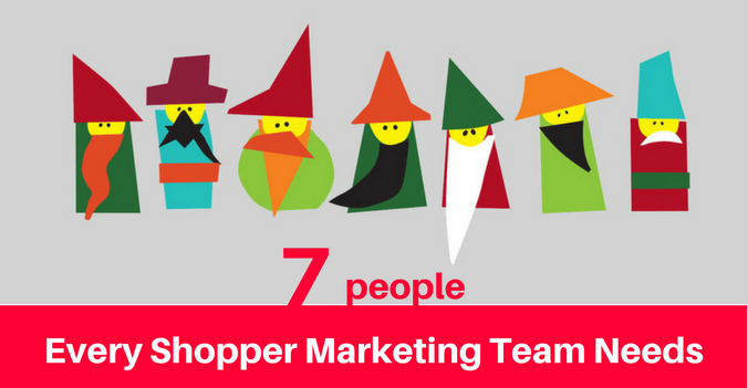 7 people every shopper marketing team needs.png