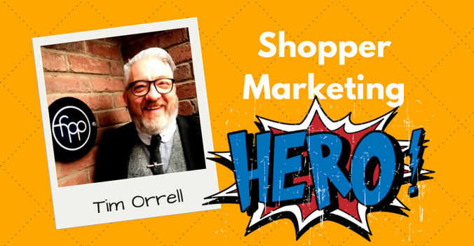 Tim Orrell - Shopper Marketing Hero
