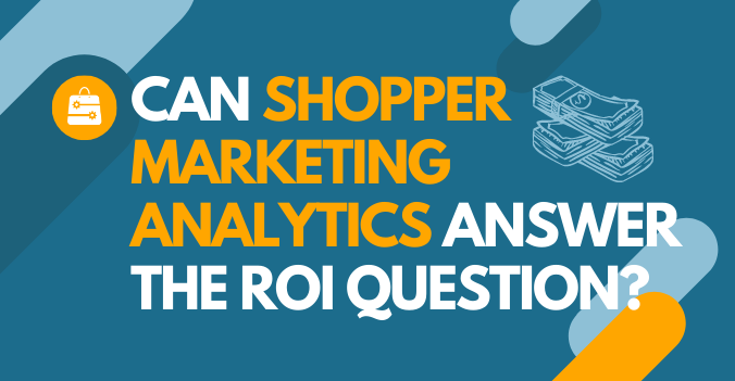 Can Shopper Marketing Analytics Answer the ROI Question?