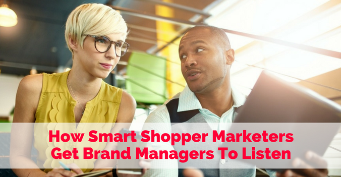 How Smart Shopper MarketersGet Brand Managers To Listen