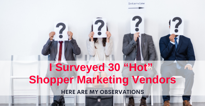 "I Surveyed 30 ""Hot"" Shopper Marketing Vendors. Here Are My Observations."