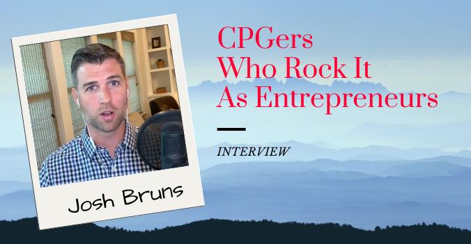 CPGers Who Rock It As Entrepreneurs - Josh Bruns Interview