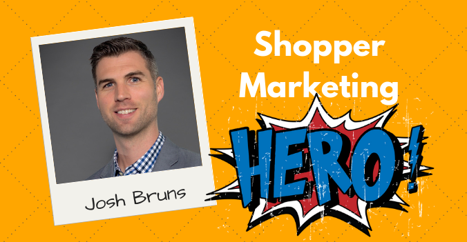 Josh Bruns - Shopper Marketing Hero