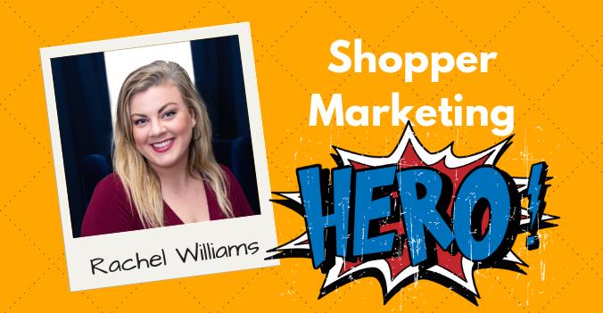 Rachel Williams - Shopper Marketing Hero