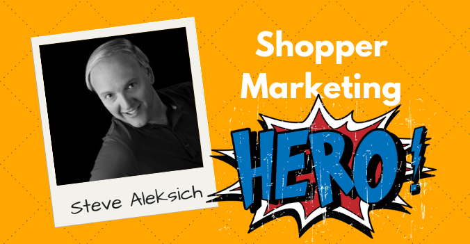 Steve Aleksich - Shopper Marketing Hero