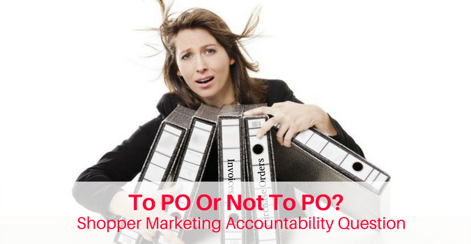 To PO or Not To PO, Shopper Marketing accountability question